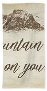 Your Mountain Is Waiting Beach Towel