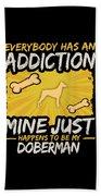 Doberman Funny Dog Addiction Beach Towel