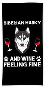 Siberian Husky And Wine Felling Fine Dog Lover Beach Towel