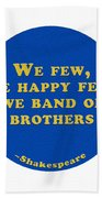 We Few, We Happy Few #shakespeare #shakespearequote Beach Towel