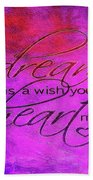A Dream Is A Wish Beach Towel