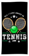 All I Care About Is Tennis Player I Love Tennis Beach Towel