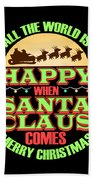 All The World Is Happy When Santa Claus Comes Merry Christmas Beach Towel