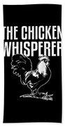 Chicken Whisperer Funny Farmer Beach Towel