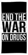 End The War On Drugs Beach Towel