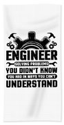 Engineering Engineer Solving Problems You Didnt Know You Had Inways You Wouldnt Understand Beach Towel