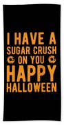 Halloween Shirt Sugar Crush On You Happy Halloween Gift Tee Beach Towel