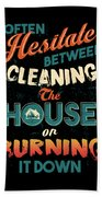 House Cleaning Humor I Hesitate Between Cleaning House Or Burning It Down Beach Towel