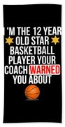 I Am The 12 Year Old Star Basketball Player Your Coach Warned You About Beach Towel