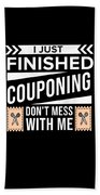 I Just Finished Couponing Dont Mess With Me Beach Towel