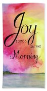 Joy Comes In The Morning Beach Towel