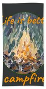 Life Is Better Around The Campfire Beach Towel