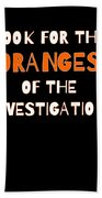 Look For The Oranges Of The Investigation Beach Towel