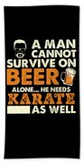 Man Cannot Survive On Beer Alone He Needs Karate As Well Beach Towel
