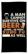 Man Cannot Survive On Beer Alone He Needs Kung Fu As Well Beach Towel