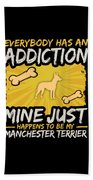 Manchester Terrier Funny Dog Addiction Beach Towel