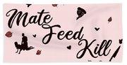 Mate Feed Kill Beach Towel