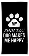 My Shih Tzu Makes Me Happy Beach Towel