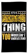 Psychologist You Wouldnt Understand Beach Sheet