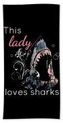 Shark Lover This Lady Loves Sharks Beach Towel