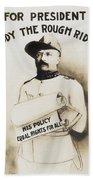 Teddy The Rough Rider - For President - 1904 Beach Towel