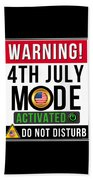 Warning 4th July Mode Activated Do Not Disturb Beach Towel