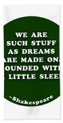 We Are Such Stuff As Dreams #shakespeare #shakespearequote Beach Towel