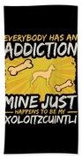 Xoloitzcuintli Funny Dog Addiction Beach Towel