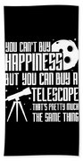 You Cant Buy Happiness Telescope Astronomy Beach Towel