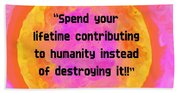Your Contribution To Humanity  Beach Towel