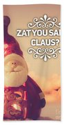 Zat Your Santa Claus Beach Towel