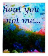 Without You I'm Not Me... Fleece Blanket
