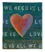 All We Need Is Love 1 Fleece Blanket