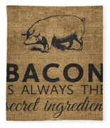 Bacon Is Always The Secret Ingredient Fleece Blanket
