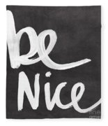 Be Nice Fleece Blanket by Linda Woods