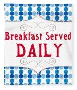 Breakfast Served Daily Fleece Blanket