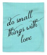 Do Small Things With Love Fleece Blanket