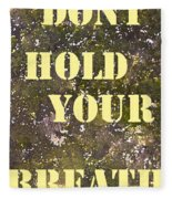 Dont Hold Your Breath Fleece Blanket