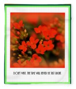 Flower And Time Quote Fleece Blanket