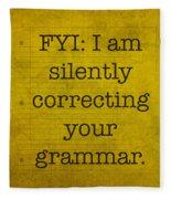 Fyi I Am Silently Correcting Your Grammar Fleece Blanket