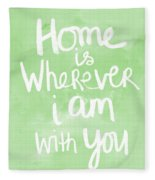 Home Is Wherever I Am With You- Inspirational Art Fleece Blanket