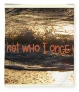 I Am Not Who I Once Was Fleece Blanket