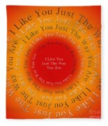 I Like You Just The Way You Are 2 Fleece Blanket