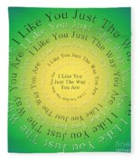 I Like You Just The Way You Are 3 Fleece Blanket