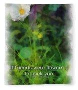 If Friends Were Flowers 01 Fleece Blanket
