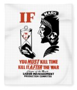 If You Must Kill Time - Kill It After The War Fleece Blanket