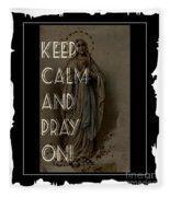 Keep Calm And Pray On With Mary Fleece Blanket