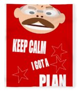 Keep Calm I Got A Plan Fleece Blanket