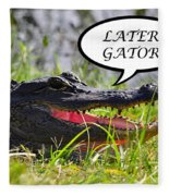 Later Gator Greeting Card Fleece Blanket