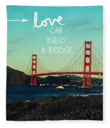Love Can Build A Bridge- Inspirational Art Fleece Blanket
